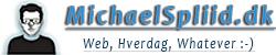 MichaelSpliid.dk - Web, Hverdag, Whatever :-)
